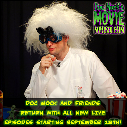 Doc Mock's Movie Mausoleum returns with all new LIVE episodes September 18th!