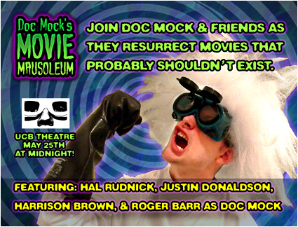 The Doc Mock's Movie Mausoleum May Memorial of Merriment! - LIVE at UCB on March 25th, 2013! Get your tickets today!