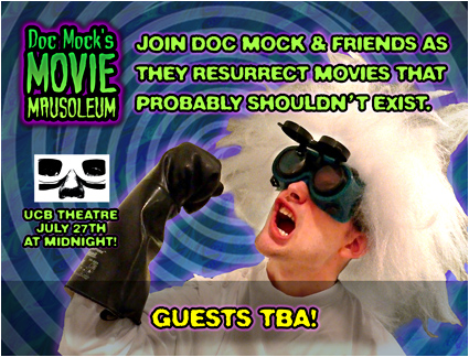 The Doc Mock's Movie Mausoleum May Memorial of Merriment! - LIVE at UCB on July 27th, 2013! Get your tickets today!