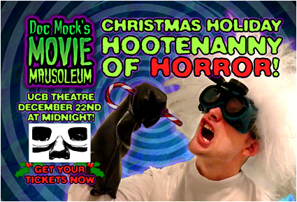 The Doc Mock's Movie Mausoleum Christmas Hootenanny of Horror - LIVE at UCB on December 22nd, 2012! Get your tickets today!